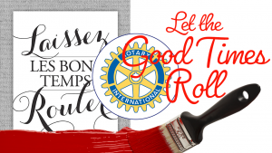 Let the Good Times Roll in French with Rotary logo and paint brush